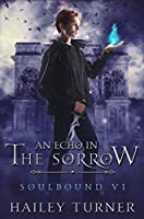 An Echo in the Sorrow (Soulbound, #6)