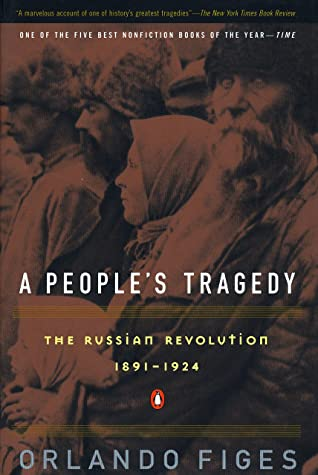 A People's Tragedy: The Russian Revolution, 1891 - 1924