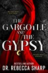 The Gargoyle and the Gypsy by Rebecca  Sharp