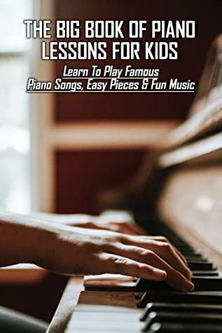 The Big Book Of Piano Lessons For Kids: Learn To Play Famous Piano Songs, Easy Pieces & Fun Music: Piano Chords