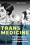 Trans Medicine: The Emergence and Practice of Treating Gender