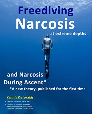 Freediving Narcosis at Extreme Depths: and Narcosis During Ascent - A new theory published for the first time (FREEDIVING BOOKS Book 6)
