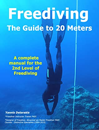 FREEDIVING - The Guide to 20 Meters: A Complete Manual for the 2nd Level of Free Diving (Freediving books by Yannis Detorakis Book 5)