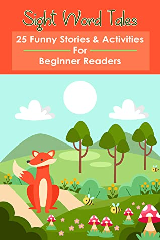 Sight Word Tales: 25 Funny Stories & Activities For Beginner Readers: Sight Words And Fluency Phrases Booklet