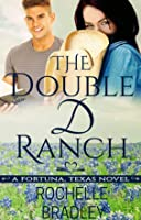 The Double D Ranch: A Friends to Lovers Novel (A Fortuna, Texas Novel Book 1)