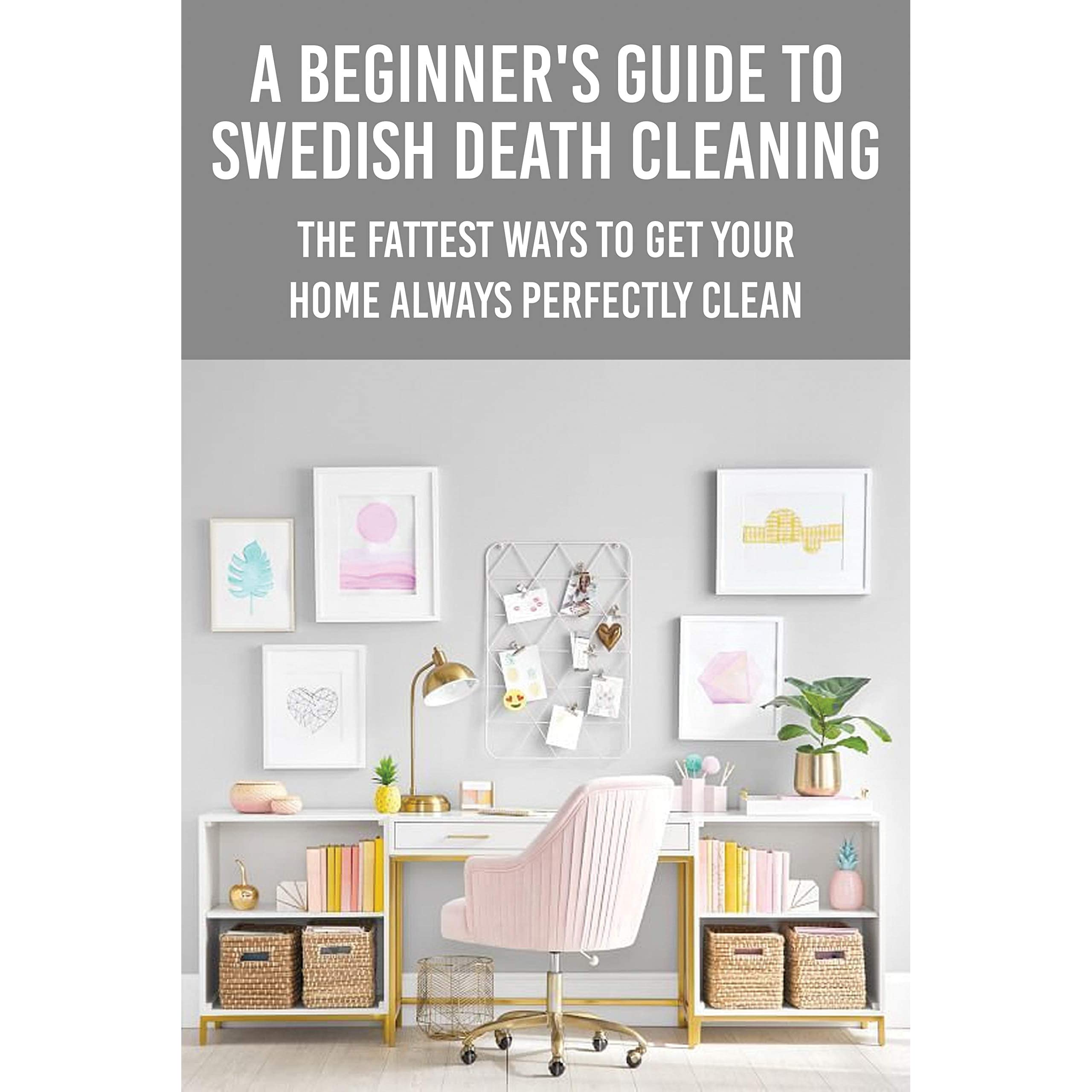 A Beginner's Guide To Swedish Death Cleaning The Fattest Ways To ...