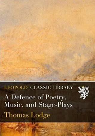 A Defence of Poetry, Music, and Stage-Plays