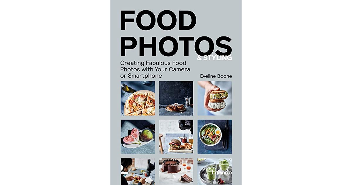 Food Photos & Styling: Creating Fabulous Food Photos with Your Camera or  Smartphone by Eveline Boone