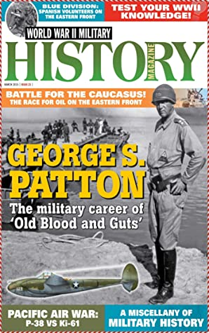 World War II Military History Magazine No.21 - George S.Patton (The Military Carrer Of Old Blood and Guts): Battle For The Caucasus The Race For Oil on The Eastern Front