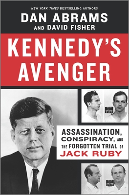 Kennedy's Avenger: Assassination, Conspiracy, and the Forgotten Trial of Jack Ruby