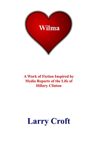 WILMA : A Work of Fiction Inspired by Media Reports of the Life of Hillary Clinton