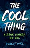 The Cool Thing: A Dark Comedy. Or Not.