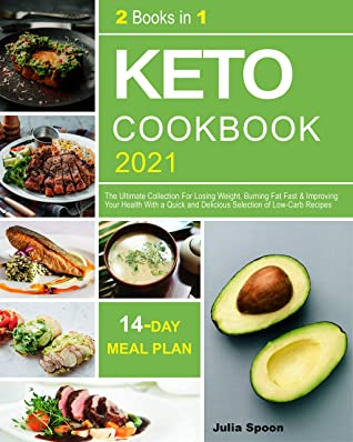 Keto Cookbook 2021: The Ultimate Collection For Losing Weight, Burning Fat Fast & Improving Your Health With a Quick and Delicious Selection of Low-Carb Recipes (14-Day Meal Plan Included)