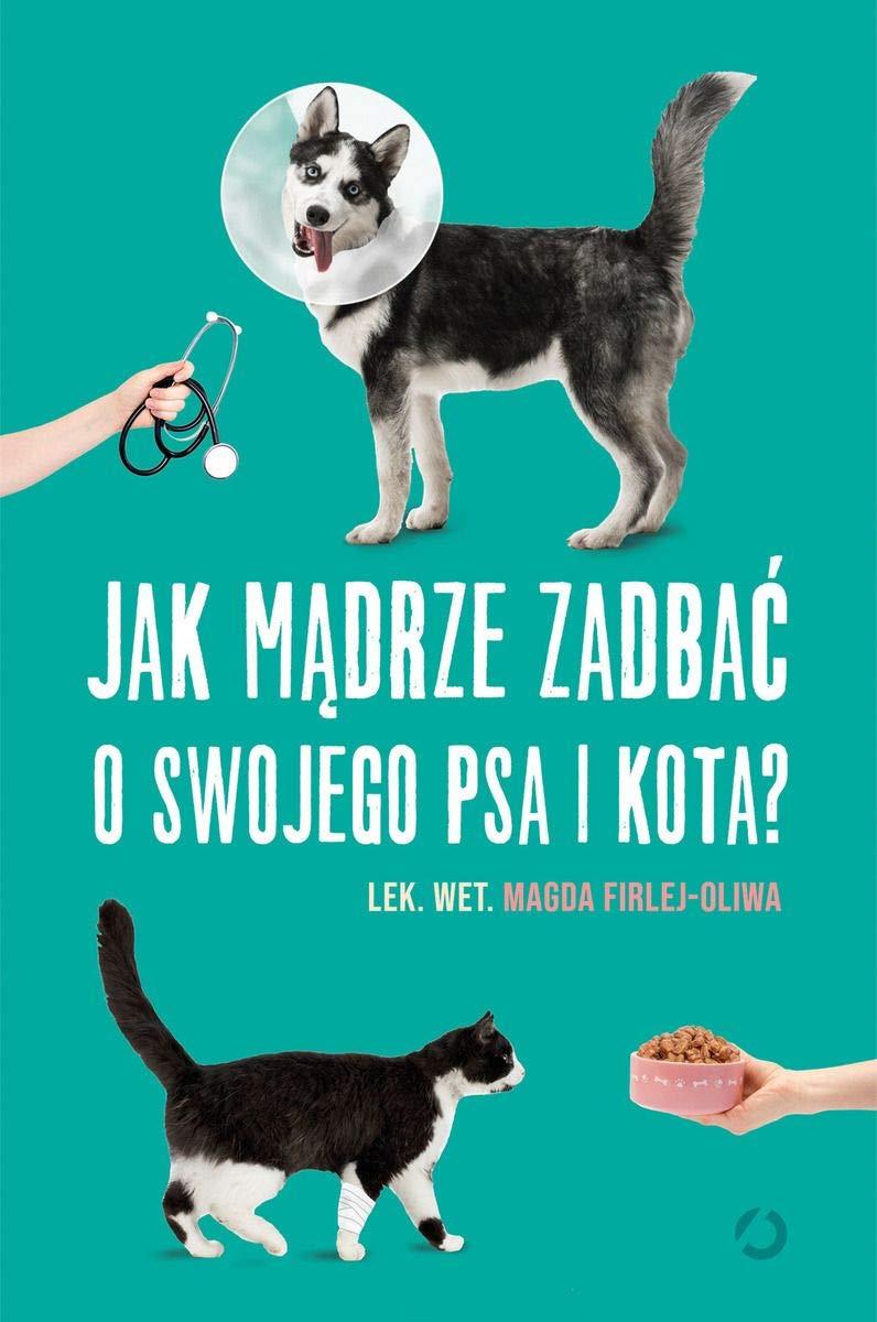 Jak madrze zadbac o swojego psa i kota? Magda Firlej-Oliwa