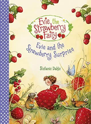 Evie and the Strawberry Surprise by Stefanie Dahle