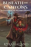 Beneath the Canyons (Daughter of the Wildings, #1)