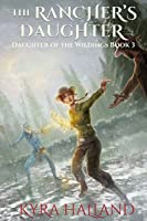 The Rancher's Daughter (Daughter of the Wildings, #3)
