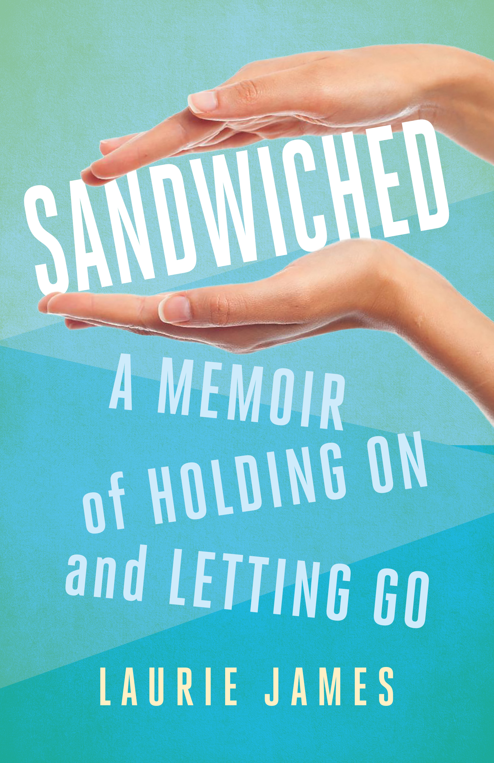 Sandwiched: A Memoir of Holding On and Letting Go