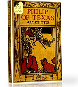 Philip of Texas: The author of this series of stories for children has endeavored simply to show why and how the descendants of the early colonists fought their way through the wilderness