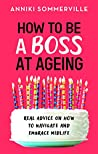 How to be a Boss at Ageing: Real advice on how to navigate and embrace midlife