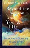 Beyond the Horizon with You & Life: Selected Poems on the Inner Self, Thoughts, and Life