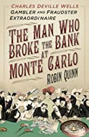 The Man Who Broke the Bank: Charles Deville Wells, Gambler and Fraudster Extraordinaire
