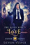 The Elven King's Love (Fated Elves #2)