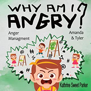 WHY AM I ANGRY ?: Book About Anger Management And Dealing with Emotions And Feelings for Kids ages 3 5 | Activities to Help Children Stay Calm and Make Better Choices When They Feel Mad