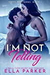 I'm Not Telling (Steel Brothers #1)