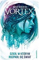 Vortex. Dzień, w którym rozpadł się świat (Vortex, #1)