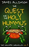 The Quest For The Holy Hummus (The Chickpea Chronicles Book 1)