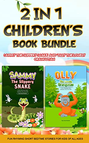 2 in 1 Children's Book Bundle: 'Sammy the Slippery Snake' and 'Olly the Lonely Orangutan' Fun Rhyming Short Bedtime Stories for kids of all ages: Educational Animal Picture books for ages 3-7, 8-10 +