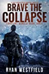 Brave the Collapse: A Post-Apocalyptic Survival Thriller (Constant Danger Book 3)