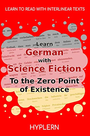 Learn German with Science Fiction The Zero Point of Existence: Interlinear German to English (Learn German with Stories and Texts for Beginners and Advanced Readers Book 7)