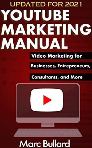 YouTube Marketing Manual: Video Marketing for Businesses, Entrepreneurs, Consultants, and More.