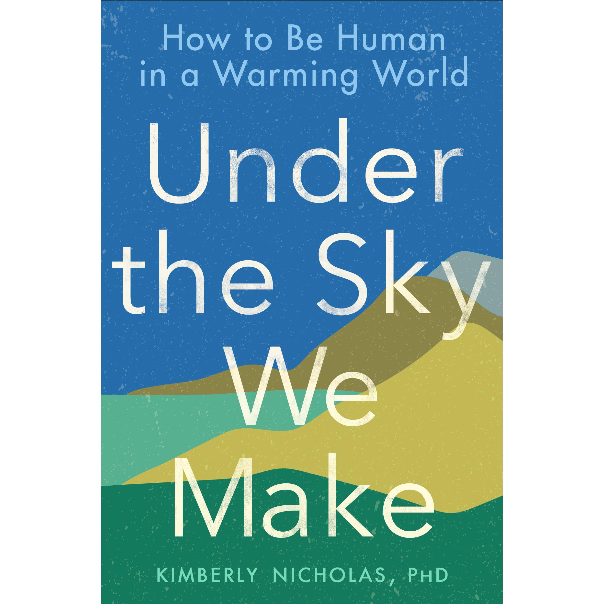 Under The Sky We Make Kimberly Nicholas Phd