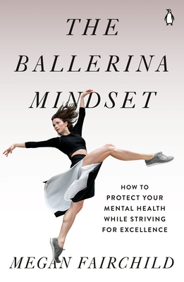 The Ballerina Mindset: How to Protect Your Mental Health While Striving for Excellence