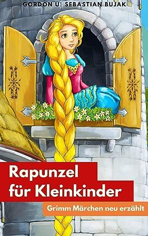 Rapunzel für Kleinkinder (Grimm Märchen für Kinder zum Lesen und Vorlesen)