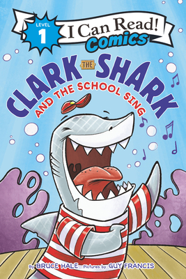 Clark the Shark and the School Sing by Bruce Hale