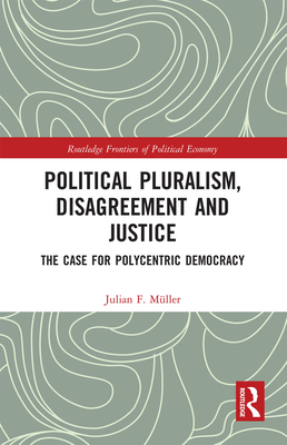 Political Pluralism, Disagreement and Justice: The Case for Polycentric Democracy