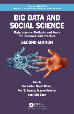 Big Data and Social Science: Data Science Methods and Tools for Research and Practice Ian Foster, Rayid Ghani, Ron S Jarmin, Frauke Kreuter, Julia Lane