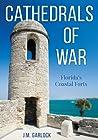Cathedrals of War: Florida's Coastal Forts