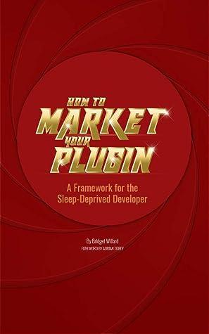 How To Market Your Plugin by Bridget Willard