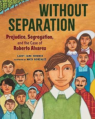 Without Separation Prejudice, Segregation, and the Case of Ro... by Larry Dane Brimner