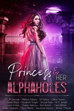 The Princess & Her Alphaholes by Renee O'Roark