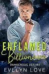 Enflamed Billionaire: Dangerous Desire (Alpha Billionaire Boss Romance Book 1)