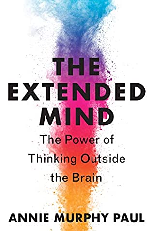 The Extended Mind: The Power of Thinking Outside the Brain