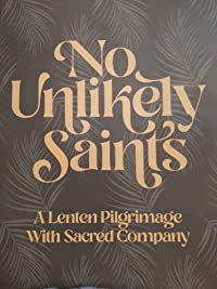 No Unlikely Saints: A Lenten Pilgrimage with Sacred Company