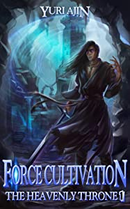 Force Cultivation (The Heavenly Throne, #1)