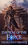 The Way of the Force (The Heavenly Throne, #2)